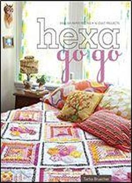 Hexa-go-go: English Paper Piecing : 16 Quilt Projects