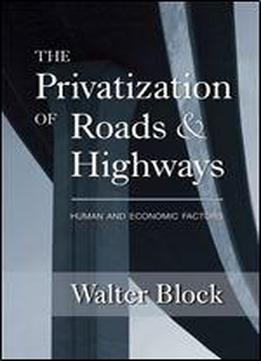 Privatization Of Roads And Highways: Human And Economic Factors