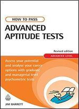 How To Pass Advanced Aptitude Tests: Assess Your Potential And Analyse Your Career Options With Graduate And Managerial Level Psychometric Tests