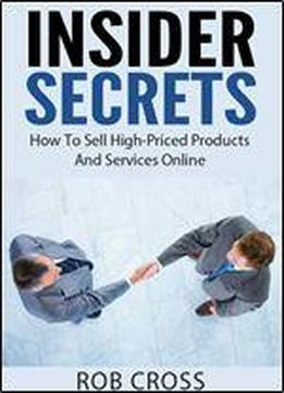 Insider Secrets - How To Sell High-priced Products And Services Online