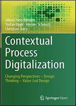 Contextual Process Digitalization: Changing Perspectives Design Thinking Value-led Design