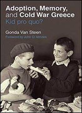 Adoption, Memory, And Cold War Greece: Kid Pro Quo?