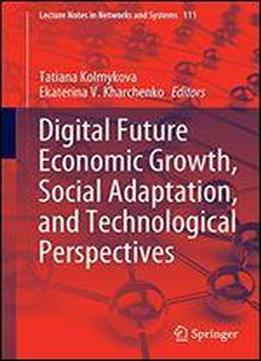Digital Future Economic Growth, Social Adaptation, And Technological Perspectives