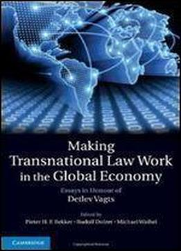 Making Transnational Law Work In The Global Economy: Essays In Honour Of Detlev Vagts