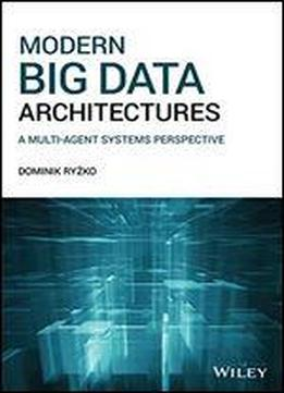 Modern Big Data Architectures: A Multi-agent Systems Perspective