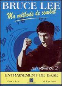Ma Methode De Combat - Jeet Kune Do Tome 2 - Entrainement De Base