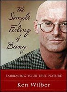 The Simple Feeling Of Being: Embracing Your True Nature