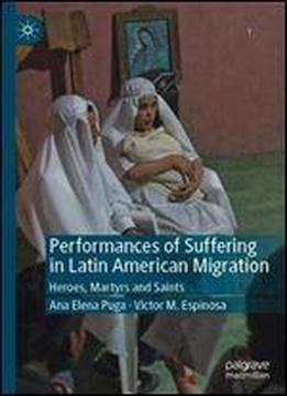 Performances Of Suffering In Latin American Migration: Heroes, Martyrs And Saints