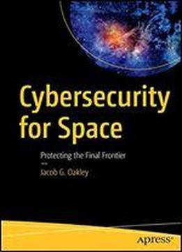 Cybersecurity For Space: Protecting The Final Frontier