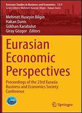 Eurasian Economic Perspectives: Proceedings Of The 23rd Eurasia Business And Economics Society Conference