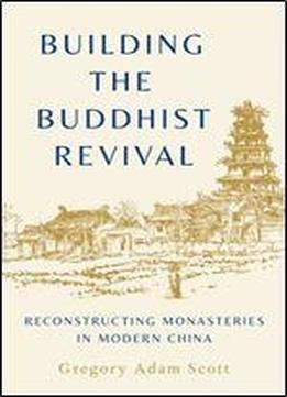 Building The Buddhist Revival: Reconstructing Monasteries In Modern China