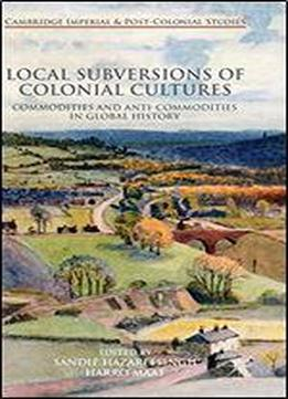 Local Subversions Of Colonial Cultures (cambridge Imperial And Post-colonial Studies Series)