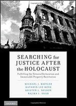 Searching For Justice After The Holocaust: Fulfilling The Terezin Declaration And Immovable Property Restitution