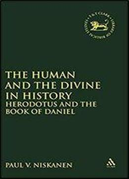 Human And The Divine In History: Herodotus And The Book Of Daniel (journal For The Study Of The Old Testament Supplement S.)