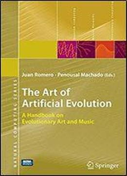 The Art Of Artificial Evolution: A Handbook On Evolutionary Art And Music (natural Computing Series)