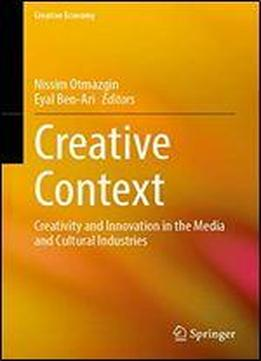 Creative Context: Creativity And Innovation In The Media And Cultural Industries