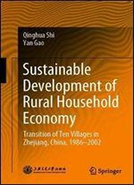 Sustainable Development Of Rural Household Economy: Transition Of Ten Villages In Zhejiang, China, 1986-2002