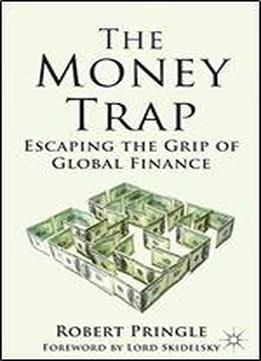 The Money Trap: Escaping The Grip Of Global Finance