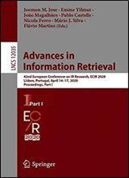 Advances In Information Retrieval: 42nd European Conference On Ir Research, Ecir 2020, Lisbon, Portugal, April 1417, 2020, Proceedings, Part I (lecture Notes In Computer Science (12035))