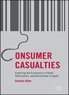 Consumer Casualties: Exploring The Economics Of Habit, Information, And Uncertainty In Japan