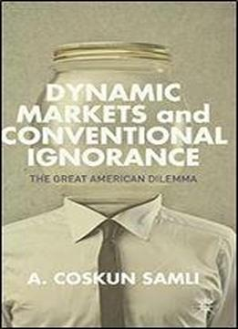 Dynamic Markets And Conventional Ignorance: The Great American Dilemma