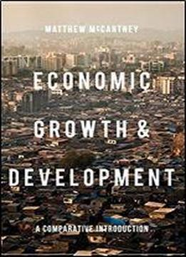 Economic Growth And Development: A Comparative Introduction