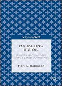 Marketing Big Oil: Brand Lessons From The Worlds Largest Companies