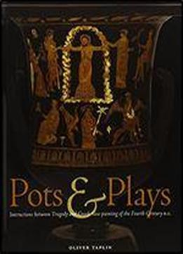 Pots And Plays: Interactions Between Tragedy And Greek Vase-painting Of The Fourth Century B.c
