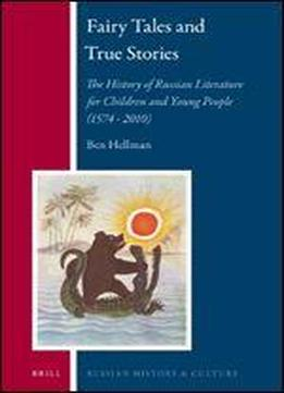 Fairy Tales And True Stories: The History Of Russian Literature For Children And Young People (1574 - 2010) (russian History And Culture)
