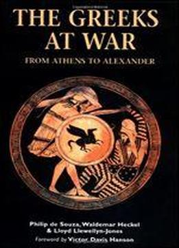 The Greeks At War: From Athens To Alexander