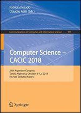 Computer Science Cacic 2018: 24th Argentine Congress, Tandil, Argentina, October 812, 2018, Revised Selected Papers
