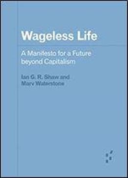 Wageless Life: A Manifesto For A Future Beyond Capitalism