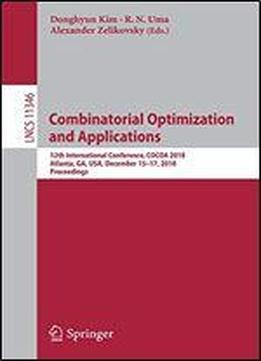 Combinatorial Optimization And Applications: 12th International Conference, Cocoa 2018, Atlanta, Ga, Usa, December 15-17, 2018, Proceedings (lecture Notes In Computer Science)