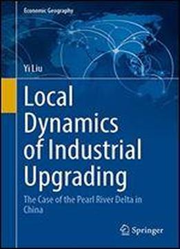 Local Dynamics Of Industrial Upgrading: The Case Of The Pearl River Delta In China