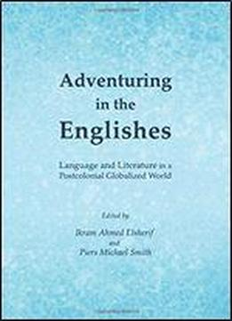 Adventuring In The Englishes: Language And Literature In A Postcolonial Globalized World