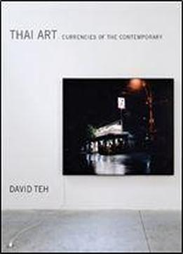 Thai Art: Currencies Of The Contemporary (the Mit Press)