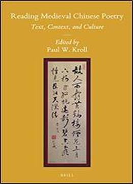 Reading Medieval Chinese Poetry: Text, Context, And Culture