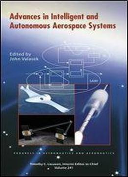 Advances In Intelligent And Autonomous Aerospace Systems