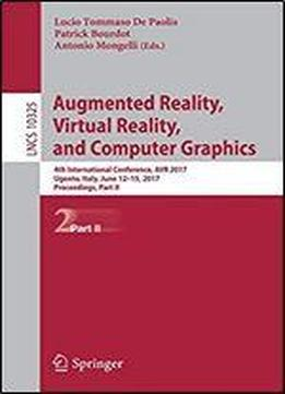 Augmented Reality, Virtual Reality, And Computer Graphics: 4th International Conference, Avr 2017, Ugento, Italy, June 12-15, 2017, Proceedings, Part Ii
