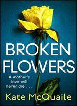 Broken Flowers: An Unputdownable Psychological Thriller With Many Twists And Turns