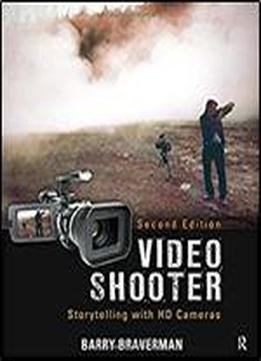 Video Shooter, Second Edition: Storytelling With Hd Cameras