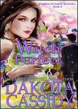 Witch Perfect (witchless In Seattle Mysteries Book 11) Book 11 Of 11: Witchless In Seattle Mysteries