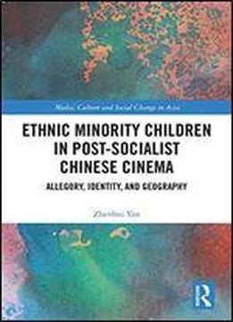 Ethnic Minority Children In Post-socialist Chinese Cinema: Allegory, Identity And Geography