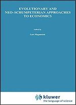 Evolutionary And Neo-schumpeterian Approaches To Economics (recent Economic Thought)