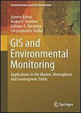 Gis And Environmental Monitoring: Applications In The Marine, Atmospheric And Geomagnetic Fields (geotechnologies And The Environment)