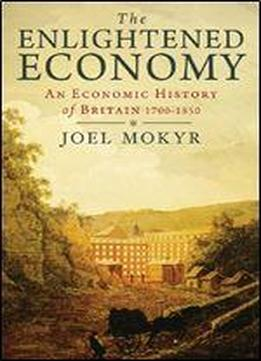 The Enlightened Economy: An Economic History Of Britain, 1700-1850
