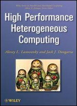 High Performance Heterogeneous Computing (wiley Series On Parallel And Distributed Computing)