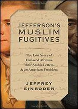 Jefferson's Muslim Fugitives: A Lost Story Of Slavery And Emancipation