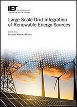 Large Scale Grid Integration Of Renewable Energy Sources (energy Engineering)