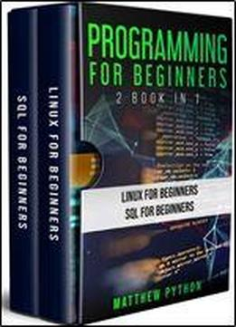 Programming For Beginners : 2 Book In 1: Linux For Beginners, Sql For Beginners